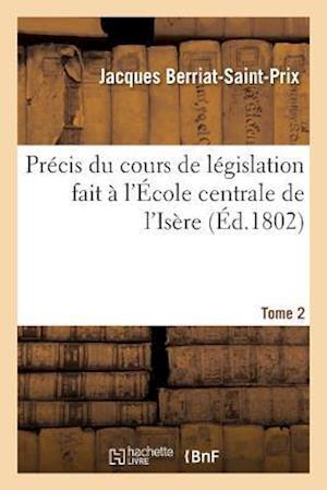 Bog, paperback Precis Du Cours de Legislation Fait A L'Ecole Centrale de L'Isere Tome 2 af Jacques Berriat-Saint-Prix