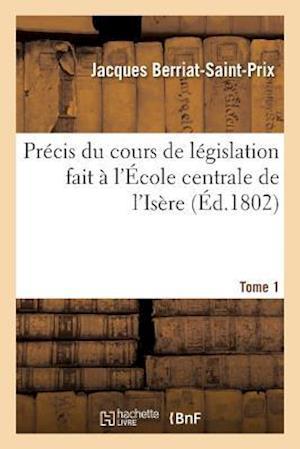 Bog, paperback Precis Du Cours de Legislation Fait A L'Ecole Centrale de L'Isere Tome 1