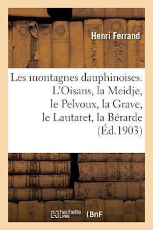 Bog, paperback Les Montagnes Dauphinoises. L'Oisans, La Meidje, Le Pelvoux, La Grave, Le Lautaret, La Berarde