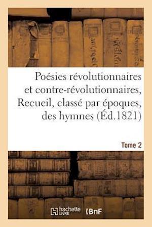 Bog, paperback Poesies Revolutionnaires Et Contre-Revolutionnaires, Recueil, Classe Par Epoques, Des Hymnes Tome 2