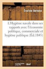 L'Hygiene Navale Dans Ses Rapports Avec L'Economie Politique, Commerciale Et Hygiene Publique af Evariste Bertulus