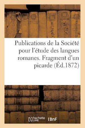 Bog, paperback Publications de La Societe Pour L'Etude Des Langues Romanes. Fragment D'Un Picarde Xiie Siecle