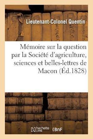 Bog, paperback Memoire Sur La Question Par La Societe D'Agriculture, Sciences Et Belles-Lettres de Macon