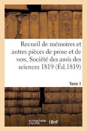 Bog, paperback Recueil de Memoires Et Autres Pieces de Prose Et de Vers, Societe Des Amis Des Sciences 1819 Tome 1