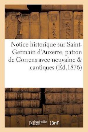 Bog, paperback Notice Historique Sur Saint-Germain D'Auxerre, Patron de Correns Avec Neuvaine Cantiques