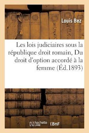 Bog, paperback Les Lois Judiciaires Sous La Republique Droit Romain Suivi de Du Droit D'Option Accorde a la Femme