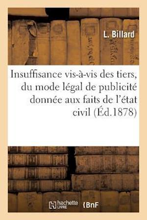Bog, paperback de L'Insuffisance VIS-A-VIS Des Tiers, Du Mode Legal de Publicite Donnee, Aux Faits de L'Etat Civil af L. Billard