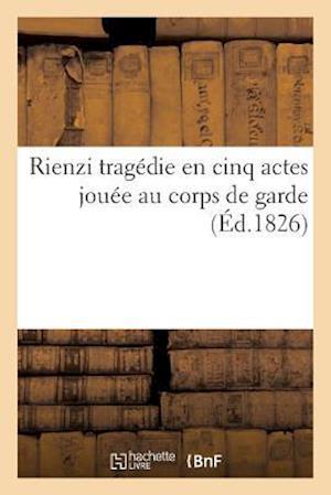 Bog, paperback Rienzi Tragedie En Cinq Actes Jouee Au Corps de Garde
