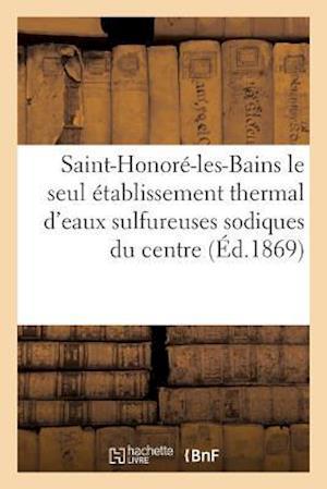 Bog, paperback Saint-Honore-Les-Bains Le Seul Etablissement Thermal D'Eaux Sulfureuses Sodiques Du Centre af Delahaye