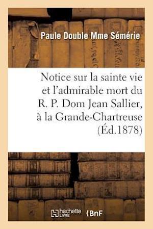 Bog, paperback Notice Sur La Sainte Vie Et L'Admirable Mort Du R. P. Dom Jean Sallier, Religieux Grande-Chartreuse