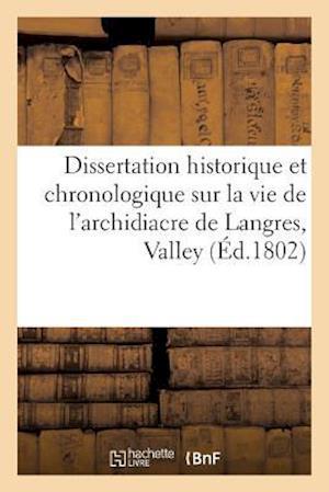 Bog, paperback Dissertation Historique Et Chronologique Sur La Vie de L'Archidiacre de Langres, Valley Ou Vallere