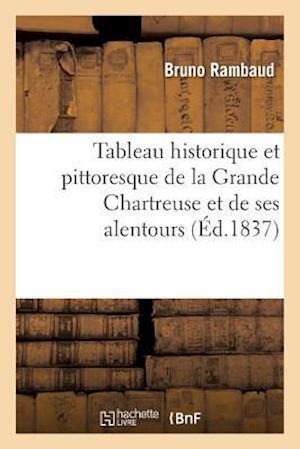 Bog, paperback Tableau Historique Et Pittoresque de La Grande Chartreuse Et de Ses Alentours af Bruno Rambaud