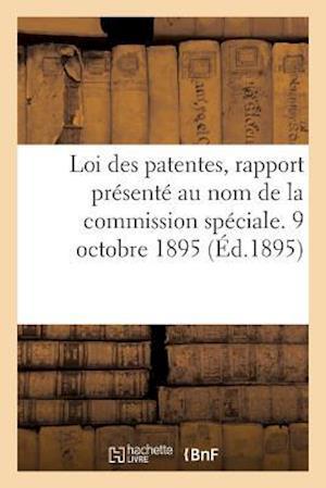 Bog, paperback Loi Des Patentes, Rapport Presente Au Nom de La Commission Speciale. 9 Octobre 1895