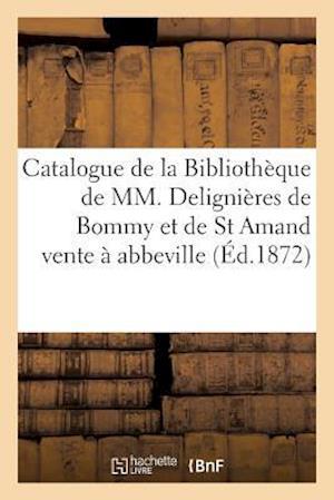 Bog, paperback Catalogue de La Bibliotheque de MM. Delignieres de Bommy Et de St Amand, Vente a Abbeville