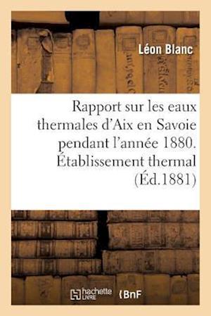 Bog, paperback Rapport Sur Les Eaux Thermales D'Aix En Savoie Pendant L'Annee 1880. Etablissement Thermal