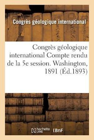 Bog, paperback Congres Geologique International Compte Rendu de La 5e Session. Washington, 1891