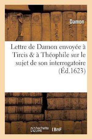 Bog, paperback Lettre de Damon Envoyee a Tircis a Theophile Sur Son Interrogatoire Du 18 Novembre 1623