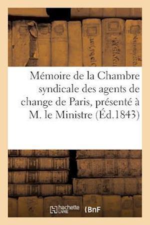 Bog, paperback Memoire de La Chambre Syndicale Des Agents de Change de Paris, Negociation Des Effets Publics