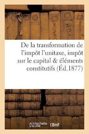 Bog, paperback de La Transformation de L'Impot L'Unitaxe, Impot Sur Le Capital Et Sur Les Elements Constitutifs