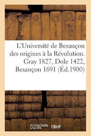 Bog, paperback L'Universite de Besancon Des Origines a la Revolution. Gray 1827, Dole 1422, Besancon 1691