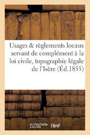 Bog, paperback Usages Et Reglements Locaux, Complement a la Loi Civile Et Topographie Legale de L'Isere