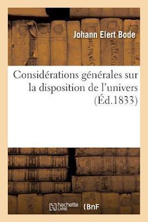 Bog, paperback Considerations Generales Sur La Disposition de L'Univers, Ouvrage Traduit de L'Allemand af Johann Elert Bode