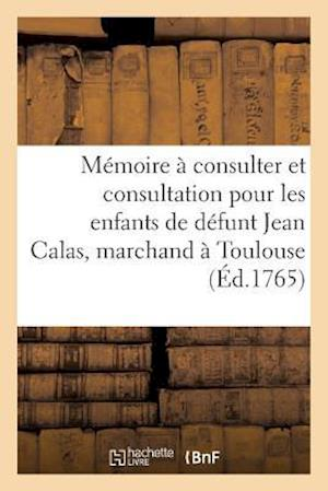 Bog, paperback Memoire a Consulter Et Consultation Pour Les Enfants de Defunt Jean Calas, Marchand a Toulouse
