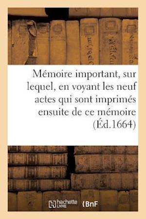 Bog, paperback Memoire Important, Sur Lequel, En Voyant Les Neuf Actes Qui Sont Imprimes Ensuite de Ce Memoire
