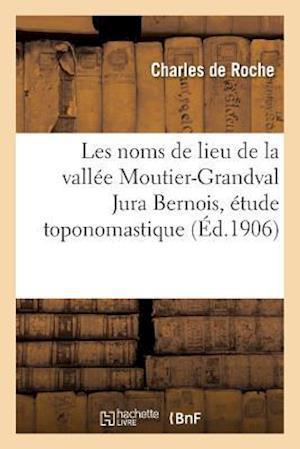 Bog, paperback Les Noms de Lieu de La Vallee Moutier-Grandval Jura Bernois Etude Toponomastique af Charles Roche