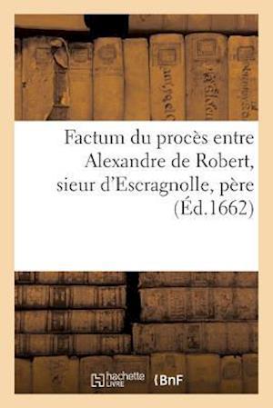 Bog, paperback Factum Du Proces Entre Alexandre de Robert, Sieur D'Escragnolle, Pere Et Legitime Administrateur