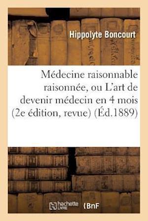 Bog, paperback Medecine Raisonnable Raisonnee, Ou L'Art de Devenir Medecin En 4 Mois 2e Edition, Revue
