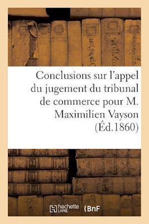 Bog, paperback Conclusions Sur L'Appel Du Jugement Du Tribunal de Commerce Pour M. Maximilien Vayson af Dauphin