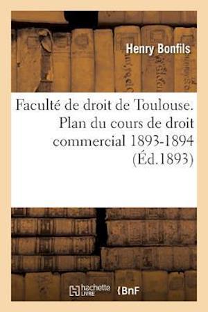 Bog, paperback Faculte de Droit de Toulouse. Plan Du Cours de Droit Commercial. 1893-1894 af Henry Bonfils