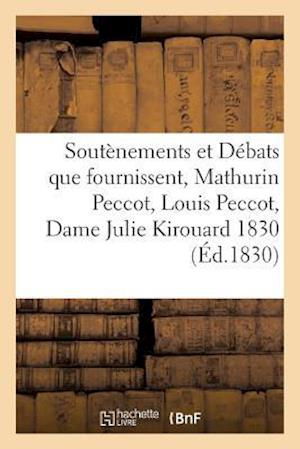 Bog, paperback Soutenements Et Debats Que Fournissent, Mathurin Peccot, Louis Peccot, Dame Julie Kirouard 1830