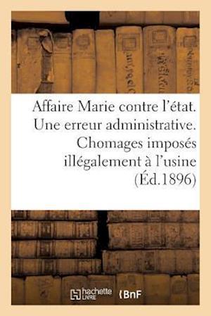 Bog, paperback Affaire Marie Contre L'Etat. Une Erreur Administrative. Chomages Imposes Illegalement A L'Usine