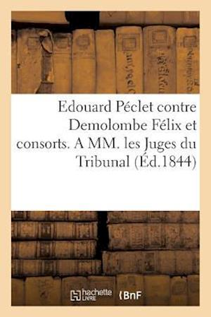 Bog, paperback Edouard Peclet Contre Demolombe Felix Et Consorts. a MM. Les Juges Du Tribunal de 1re Instance af Ed Peclet