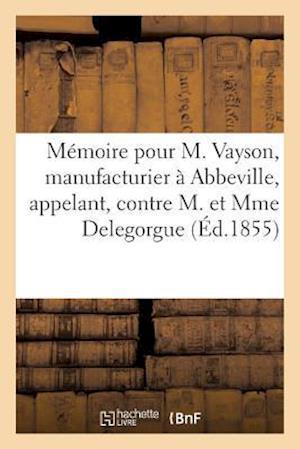 Bog, paperback Memoire Pour M. Vayson, Manufacturier a Abbeville, Appelant, Contre M. Et Mme Delegorgue