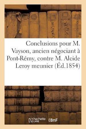 Bog, paperback Conclusions Pour M. Vayson, Ancien Negociant a Pont-Remy, Contre M. Alcide Leroy Meunier