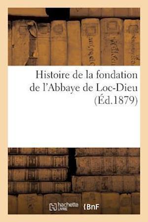 Bog, paperback Histoire de La Fondation de L'Abbaye de Loc-Dieu af Victor Lafon