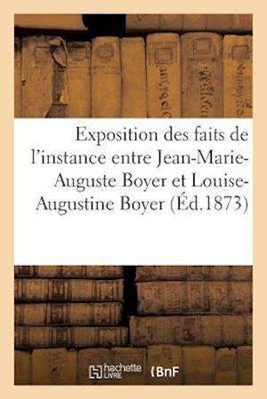 Bog, paperback Exposition Des Faits de L'Instance Entre Jean-Marie-Auguste Boyer Et Louise-Augustine Boyer 1849