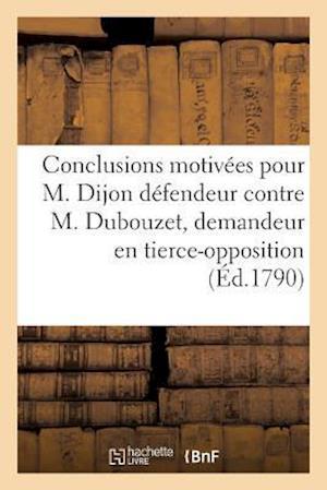 Bog, paperback Conclusions Motivees Pour M. Dijon, Defendeur, Contre. M. Dubouzet, Demandeur af Jean-Andre Gairal