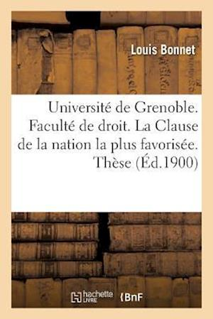 Bog, paperback Universite de Grenoble. Faculte de Droit. La Clause de La Nation La Plus Favorisee. These af Louis Bonnet