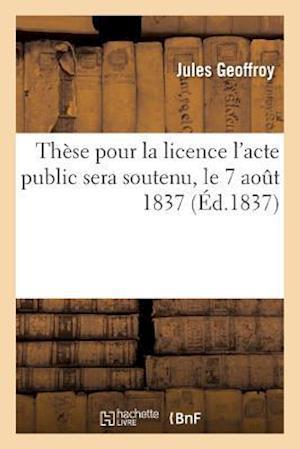 Bog, paperback These Pour La Licence L'Acte Public Sera Soutenu, Le 7 Aout 1837,