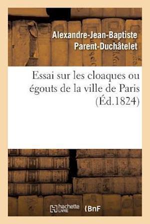 Bog, paperback Essai Sur Les Cloaques Ou Egouts de La Ville de Paris af Alexandre-Jean-Baptis Parent-Duchatelet