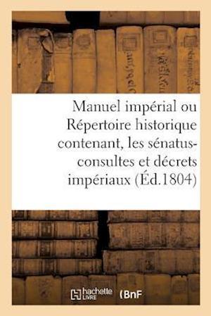 Bog, paperback Manuel Imperial Ou Repertoire Historique Contenant, Les Senatus-Consultes Et Decrets Imperiaux