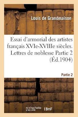 Bog, paperback Essai D'Armorial Des Artistes Francais Xvie-Xviiie Siecles. Lettres de Noblesse Partie 2