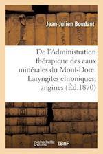 de L'Administration Therapique Des Eaux Minerales Du Mont-Dore. Laryngites Chroniques, Angines af Jean-Julien Boudant