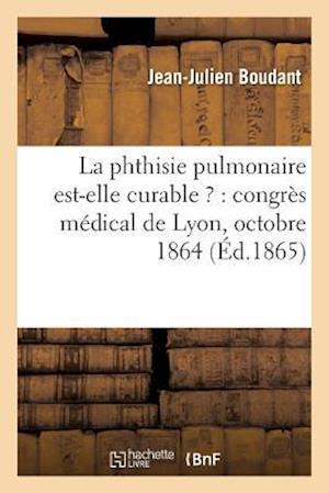 Bog, paperback La Phthisie Pulmonaire Est-Elle Curable ?