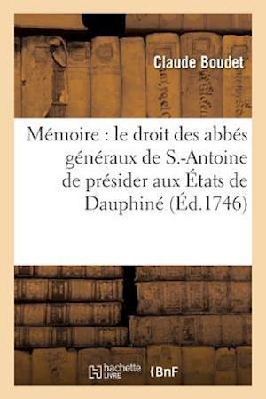 Bog, paperback Memoire Ou L'On Etablit Le Droit Des Abbes Generaux de S.-Antoine de Presider Aux Etats de Dauphine