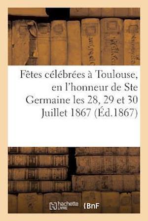Bog, paperback Relation Des Fetes Celebrees a Toulouse, En L'Honneur de Ste Germaine Les 28, 29 Et 30 Juillet 1867 af Impr De C. Douladoure